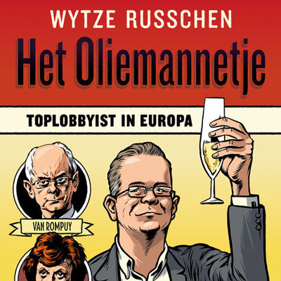 Wytze Russchen, Het Oliemannetje – Toplobbyist in Europa (2014)